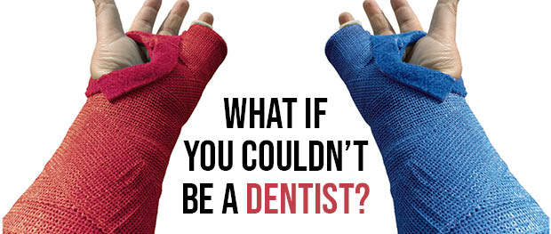 What if you couldn't be a dentist